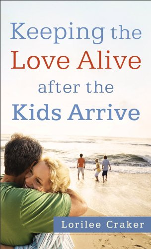 Keeping the Love Alive After the Kids Arrive 9780800788025
