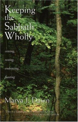 Keeping the Sabbath Wholly: Ceasing, Resting, Embracing, Feasting 9780802804570