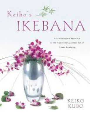 Keiko's Ikebana: A Contemporary Approach to the Traditional Japanese Art of Flower Arranging 9780804837927