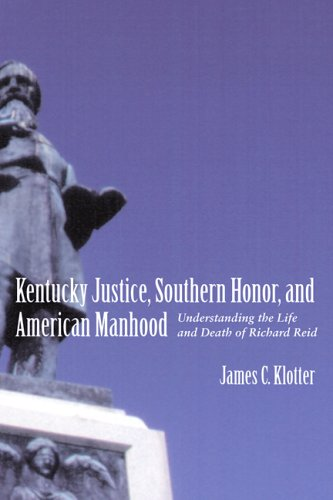 Kentucky Justice, Southern Honor, and American Manhood: Understanding the Life and Death of Richard Reid 9780807131589