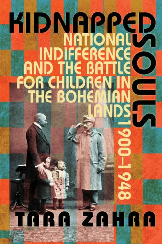 Kidnapped Souls: National Indifference and the Battle for Children in the Bohemian Lands, 1900-1948 9780801446283