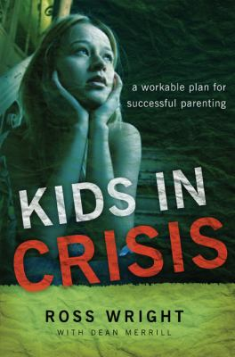 Kids in Crisis: A Workable Plan for Successful Parenting 9780805443998