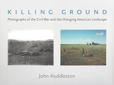 Killing Ground: The Civil War and the Changing American Landscape 9780801867736
