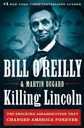 Killing Lincoln: The Shocking Assassination That Changed America Forever 9780805093070