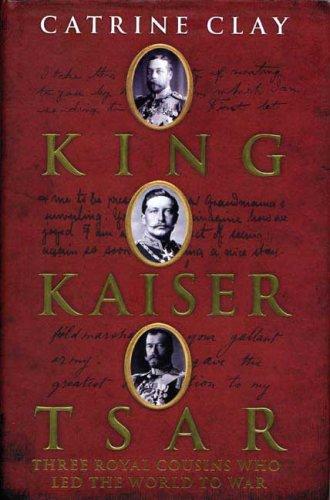 King, Kaiser, Tsar: Three Royal Cousins Who Led the World to War 9780802716231