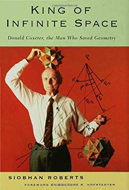 King of Infinite Space: Donald Coxeter, the Man Who Saved Geometry 9780802714992