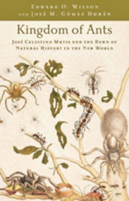 Kingdom of Ants: Jose Celestino Mutis and the Dawn of Natural History in the New World 9780801897856