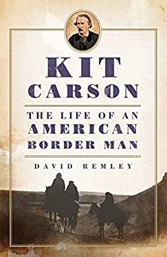 Kit Carson: The Life of an American Border Man 9780806141725
