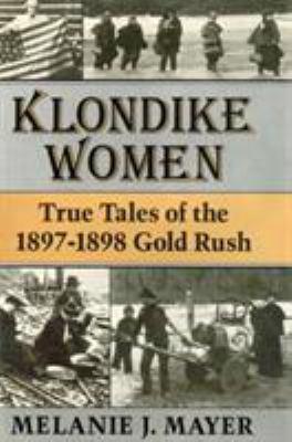 Klondike Women: True Tales of 1897-1898 Gold Rush 9780804009263
