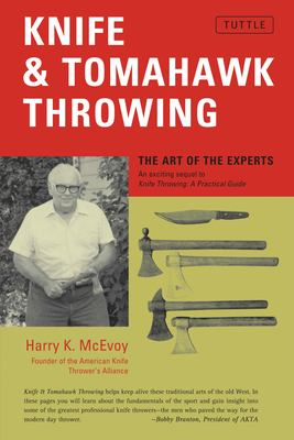 Knife & Tomahawk Throwing Knife & Tomahawk Throwing: The Art of the Experts the Art of the Experts 9780804815420