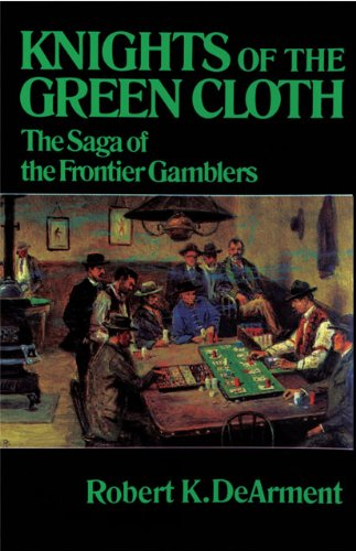 Knights of the Green Cloth: The Saga of the Frontier Gamblers 9780806122458