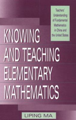Knowing and Teaching Elementary Mathematics: Teachers' Understanding of Fundamental Mathematics in China and the United States 9780805829082