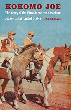 Kokomo Joe: The Story of the First Japanese American Jockey in the United States 9780803218970