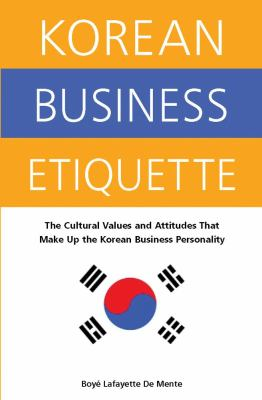 Korean Business Etiquette: The Cultural Values and Attitudes That Make Up the Korean Business Personality 9780804835824