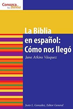 La Biblia en Espanol: Como Nos Ilego = The Bible in Spanish 9780806656069