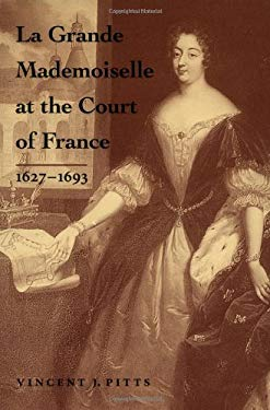 La Grande Mademoiselle at the Court of France: 1627--1693 9780801864667