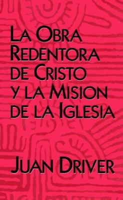 La Obra Redentora de Cristo y La Mision de La Iglesia = Understanding the Atonement for the Mission of the Church 9780802809261