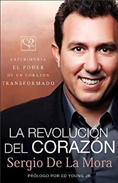 La Revolucion del Corazon: Experimenta el Poder de un Corazon Transformado = The Revolution of the Heart 9780801014321