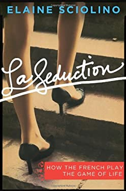 La Seduction: How the French Play the Game of Life 9780805091151
