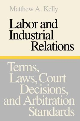 Labor and Industrial Relations: Terms, Laws, Court Decisions, and Arbitration Standards 9780801833113