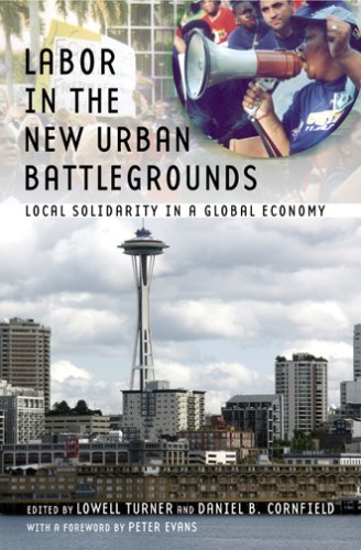 Labor in the New Urban Battlegrounds: Local Solidarity in a Global Economy 9780801473609