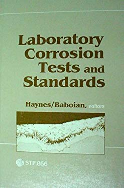 Laboratory Corrosion Tests and Standards: A Symposium by ASTM Committee G-1 on Corrosion of Metals, Bal Harbour, FL, 14-16 Nov. 1983 9780803104433