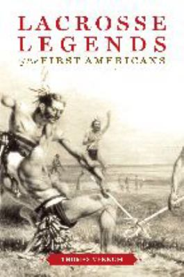 Lacrosse Legends of the First Americans 9780801886294
