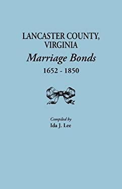 Lancaster County, Virginia, Marriage Bonds, 1652-1850 9780806305004
