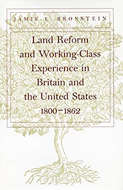 Land Reform and Working-Class Experience in Britain and the Unied States, 1800-1862 9780804734516