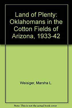 Land of Plenty: Oklahomans in the Cotton Fields of Arizona, 1933-1942 9780806126968