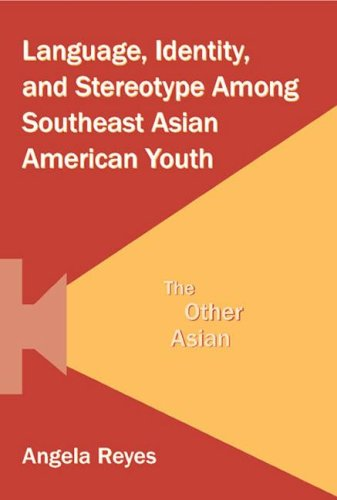Language, Identity, and Stereotype Among Southeast Asian American Youth: The Other Asian 9780805855395