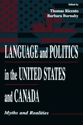 Language and Politics in the United States and Canada: Myths and Realities 9780805828399