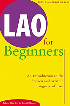 Lao for Beginners Lao for Beginners: An Introduction to the Spoken and Written Language of Laos an Introduction to the Spoken and Written Language of 9780804816298