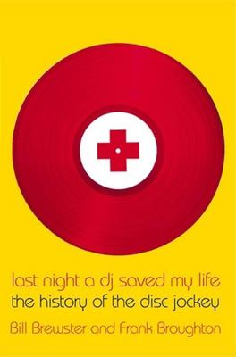 Last Night a DJ Saved My Life: The History of the Disc Jockey 9780802136886