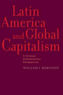 Latin America and Global Capitalism: A Critical Globalization Perspective 9780801898341