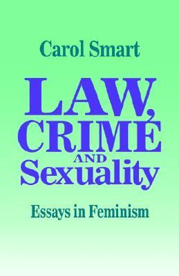Law, Crime and Sexuality: Essays in Feminism 9780803989597