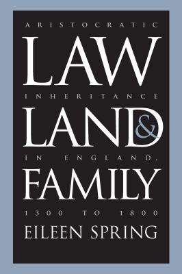 Law, Land, and Family: Aristocratic Inheritance in England, 1300 to 1800 9780807846421