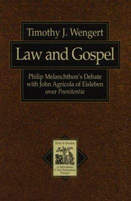 Law and Gospel: Philip Melanchthon's Debate with John Agricola of Eisleben Over Poenitentia 9780801021589