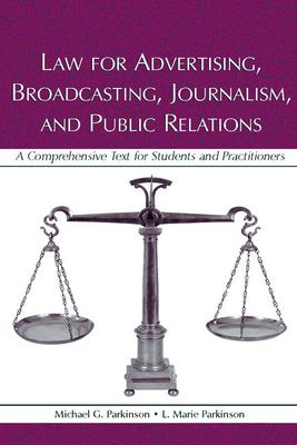 Law for Advertising, Broadcasting, Journalism, and Public Relations: A Comprehensive Text for Students and Practitioners 9780805849752