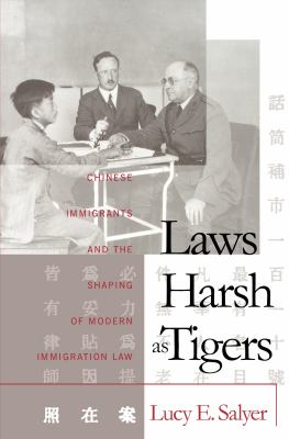 Laws Harsh as Tigers: Chinese Immigrants and the Shaping of Modern Immigration Law 9780807822180