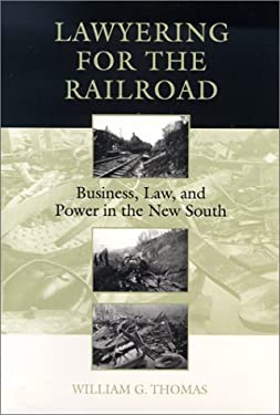 Lawyering for the Railroad: Business, Law, and Power in the New South 9780807123676