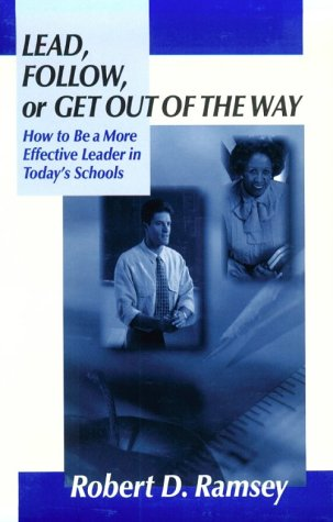 Lead, Follow, or Get Out of the Way: How to Be a More Effective Leader in Today's Schools 9780803967717
