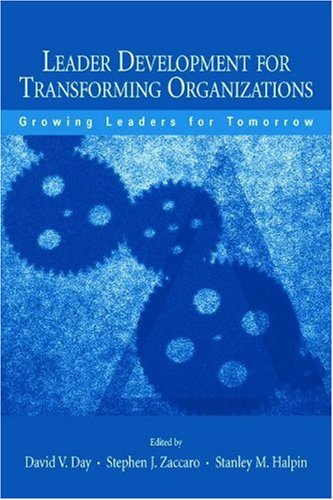 Leader Development for Transforming Organizations: Growing Leaders for Tomorrow 9780805845860