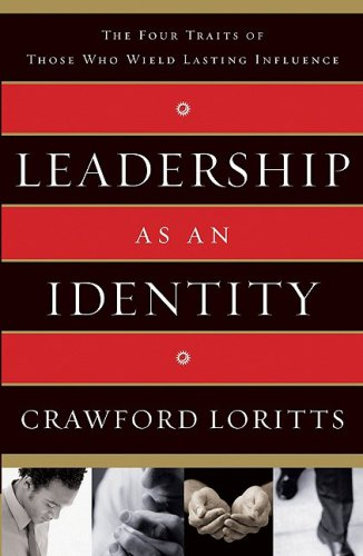 Leadership as an Identity: The Four Traits of Those Who Wield Lasting Influence 9780802455277