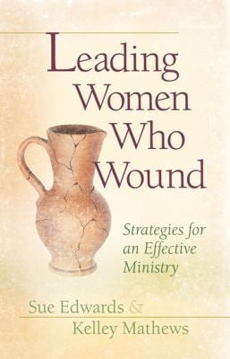 Leading Women Who Wound: Strategies for Effective Ministry 9780802481535