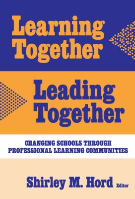 Learning Together, Leading Together: Changing Schools Through Professional Learning Communities 9780807744116