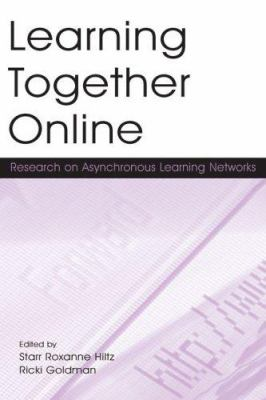 Learning Together Online: Research on Asynchronous Learning Networks 9780805852554