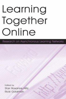 Learning Together Online: Research on Asynchronous Learning Networks 9780805848663