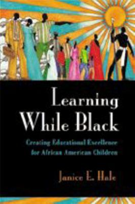 Learning While Black: Creating Educational Excellence for African American Children 9780801867767
