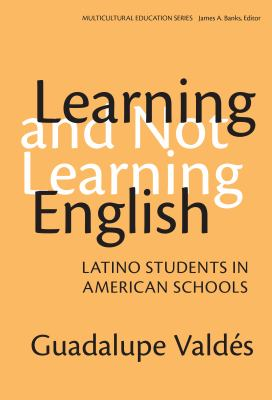 Learning and Not Learning English: Latino Students in American Schools 9780807741054